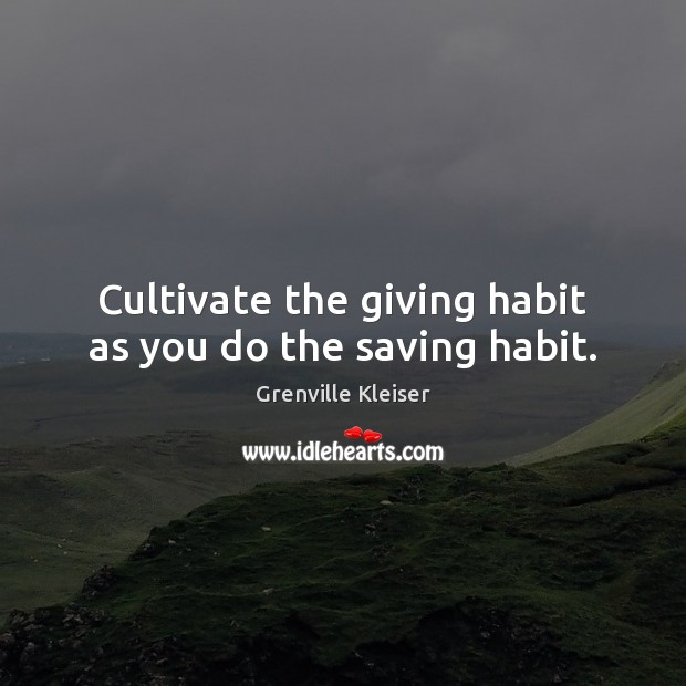 Image, Cultivate the giving habit as you do the saving habit.