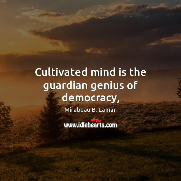 Cultivated mind is the guardian genius of democracy, Image