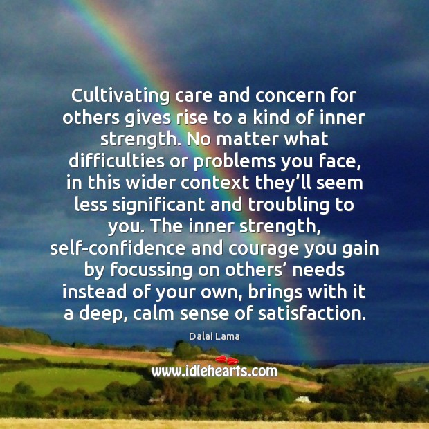 Cultivating care and concern for others gives rise to a kind of Dalai Lama Picture Quote