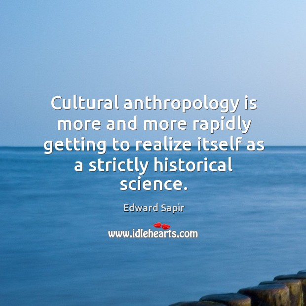 Cultural anthropology is more and more rapidly getting to realize itself as a strictly historical science. Image