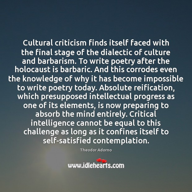Cultural criticism finds itself faced with the final stage of the dialectic Image