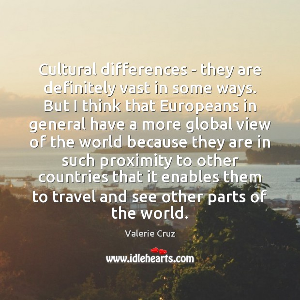 Cultural differences – they are definitely vast in some ways. But I Image