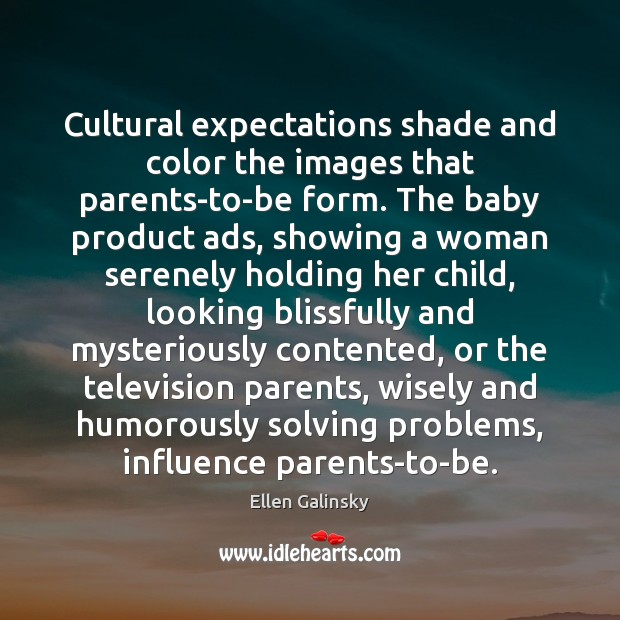 Cultural expectations shade and color the images that parents-to-be form. The baby Image