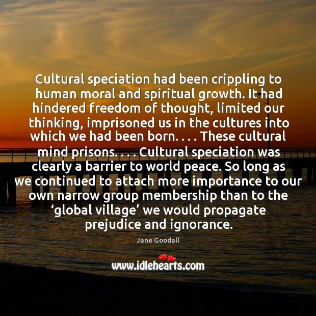Image, Cultural speciation had been crippling to human moral and spiritual growth. It