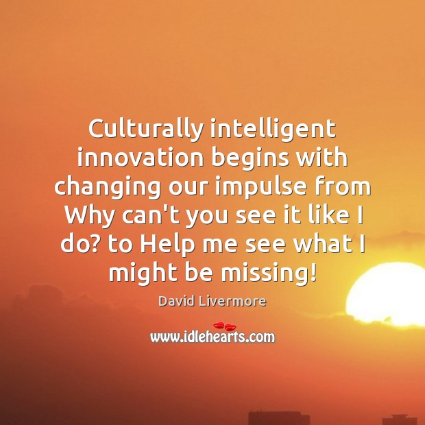 Culturally intelligent innovation begins with changing our impulse from Why can't you Image