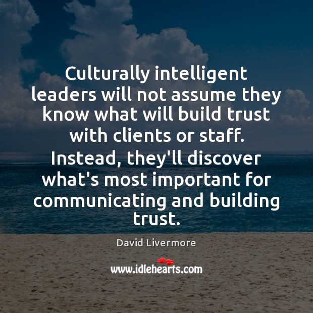 Culturally intelligent leaders will not assume they know what will build trust Image