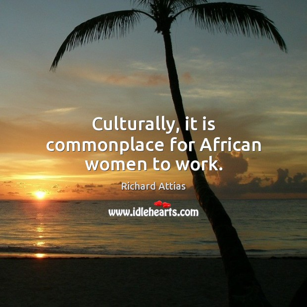 Image, Culturally, it is commonplace for African women to work.