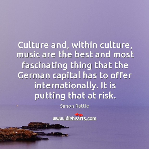Image, Culture and, within culture, music are the best and most fascinating thing