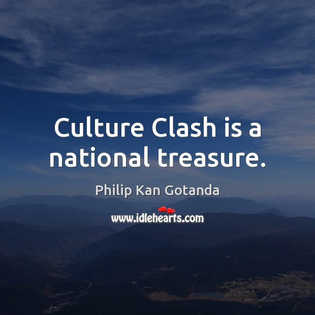 Culture Clash is a national treasure. Image
