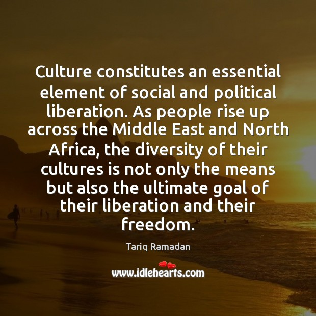 Culture constitutes an essential element of social and political liberation. As people Tariq Ramadan Picture Quote