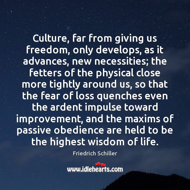Culture, far from giving us freedom, only develops, as it advances, new Friedrich Schiller Picture Quote