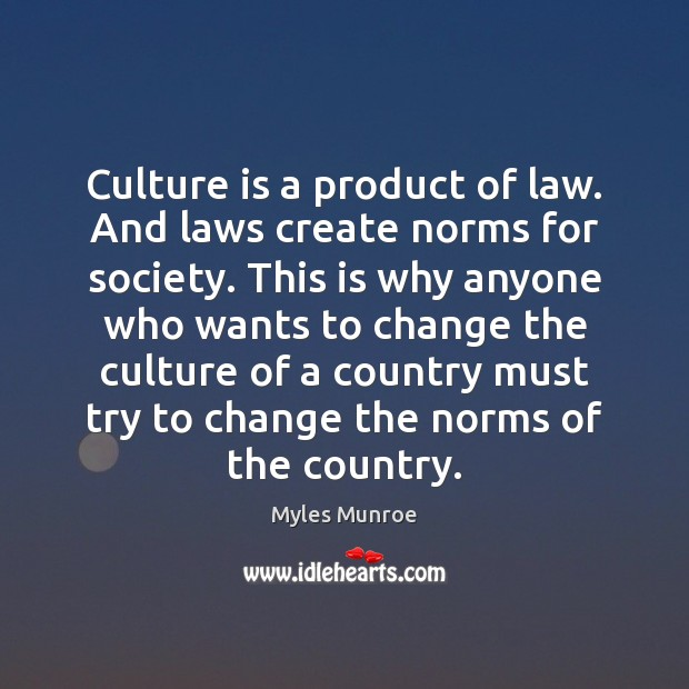 Culture is a product of law. And laws create norms for society. Myles Munroe Picture Quote