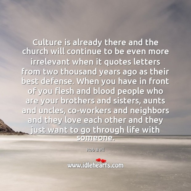 Culture is already there and the church will continue to be even Rob Bell Picture Quote