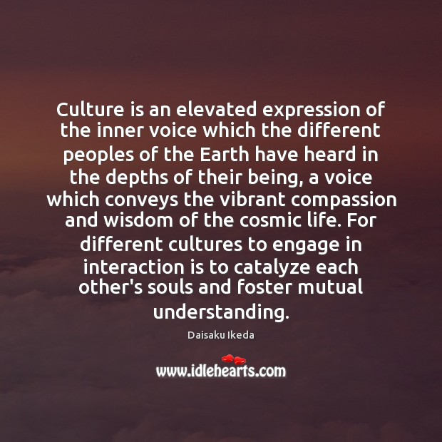 Culture is an elevated expression of the inner voice which the different Daisaku Ikeda Picture Quote