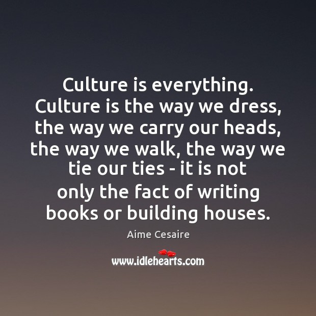 Image, Culture is everything. Culture is the way we dress, the way we