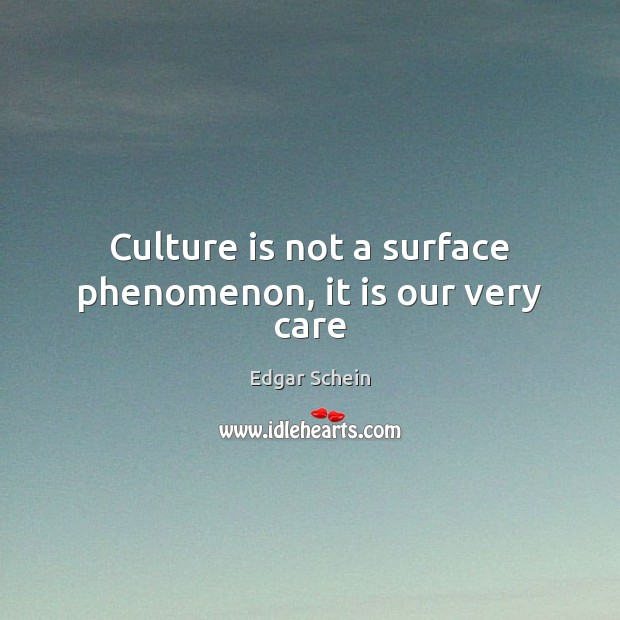 Culture is not a surface phenomenon, it is our very care Image