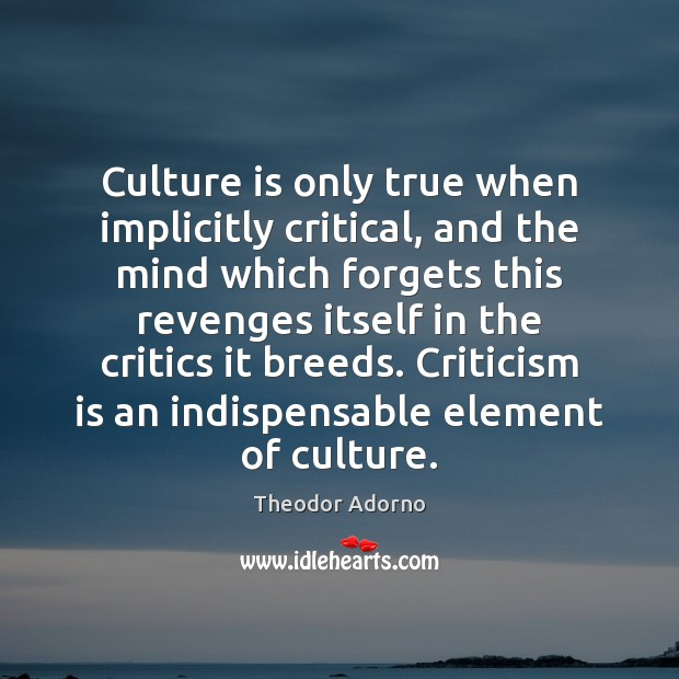 Culture is only true when implicitly critical, and the mind which forgets Image