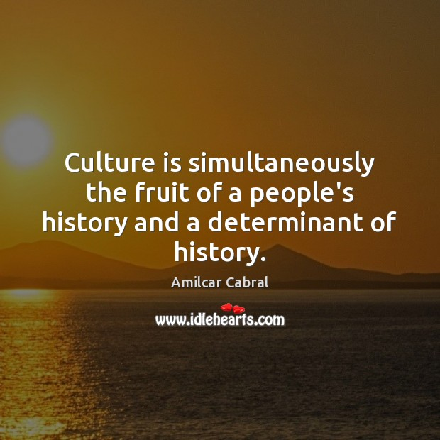 Culture is simultaneously the fruit of a people's history and a determinant of history. Image