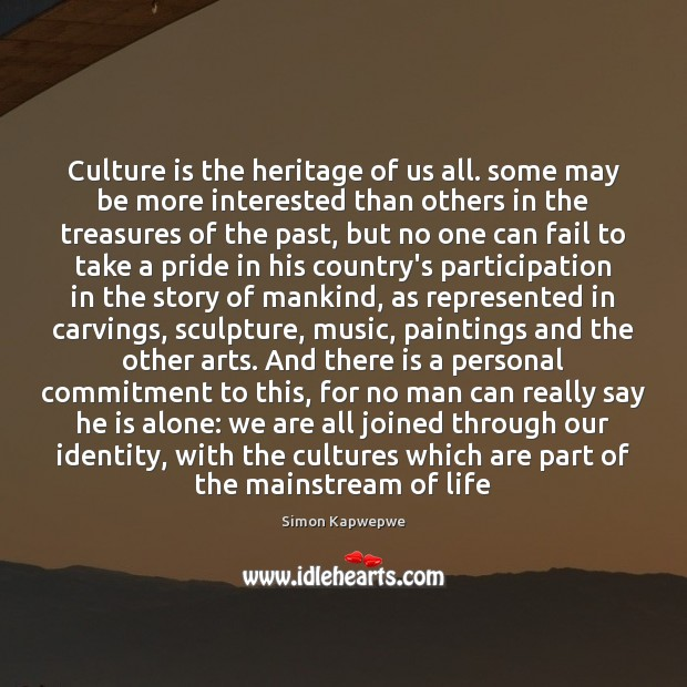 Culture is the heritage of us all. some may be more interested Image