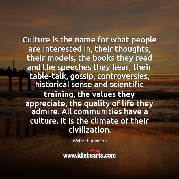 Culture is the name for what people are interested in, their thoughts, Walter Lippmann Picture Quote