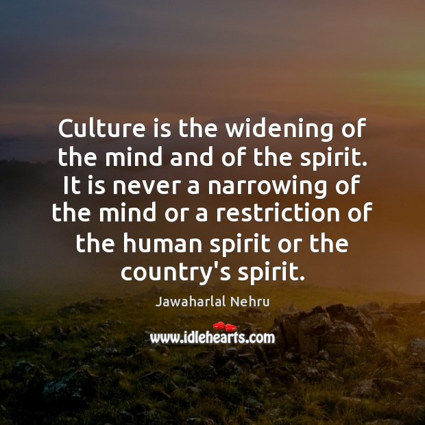 Image, Culture is the widening of the mind and of the spirit. It