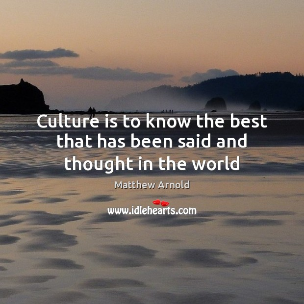 Culture is to know the best that has been said and thought in the world Image