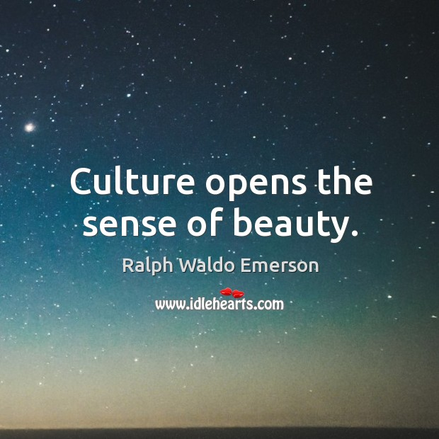Image, Culture opens the sense of beauty.