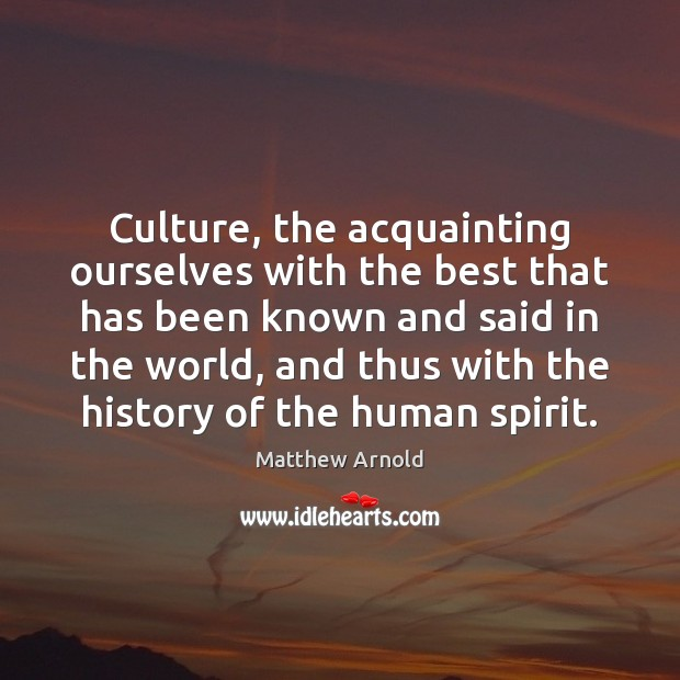 Image, Culture, the acquainting ourselves with the best that has been known and