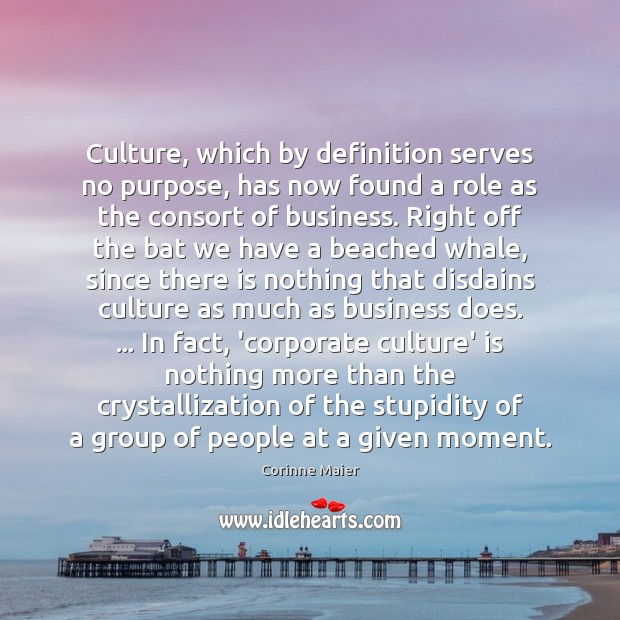 Culture, which by definition serves no purpose, has now found a role Image