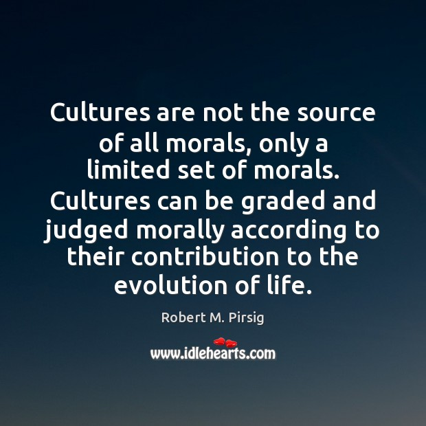 Image, Cultures are not the source of all morals, only a limited set