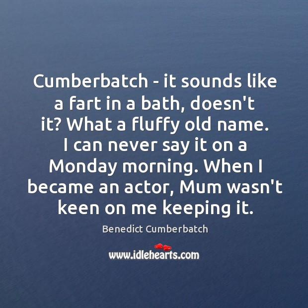 Image, Cumberbatch – it sounds like a fart in a bath, doesn't it?