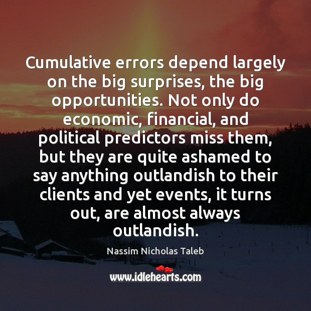Cumulative errors depend largely on the big surprises, the big opportunities. Not Image
