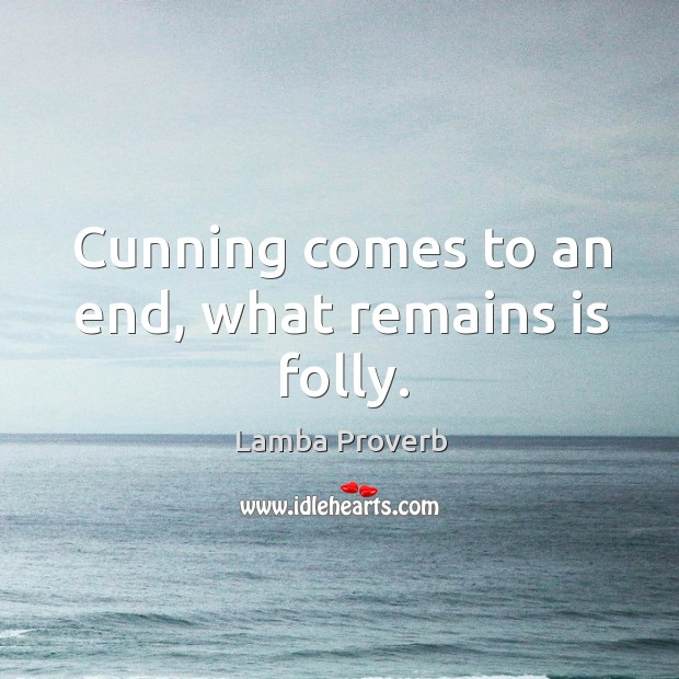 Cunning comes to an end, what remains is folly. Lamba Proverbs Image