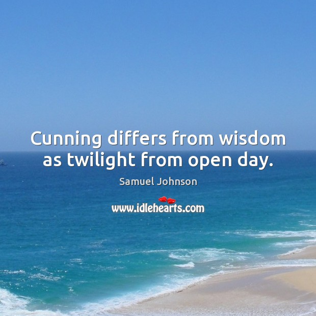 Image, Cunning differs from wisdom as twilight from open day.