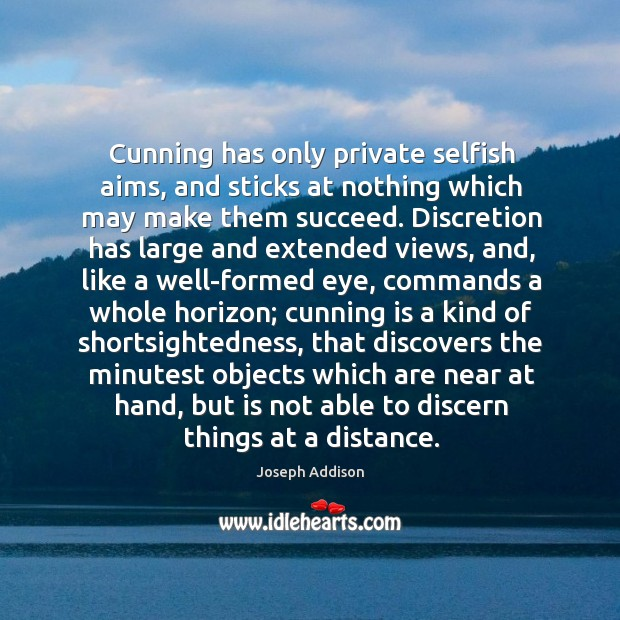 Image, Cunning has only private selfish aims, and sticks at nothing which may