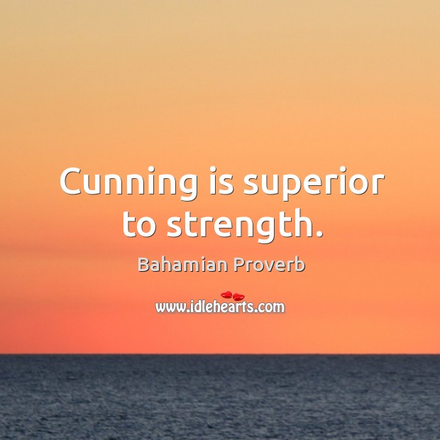 Cunning is superior to strength. Bahamian Proverbs Image