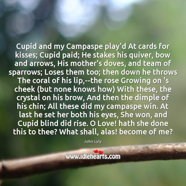 Image, Cupid and my Campaspe play'd At cards for kisses; Cupid paid; He