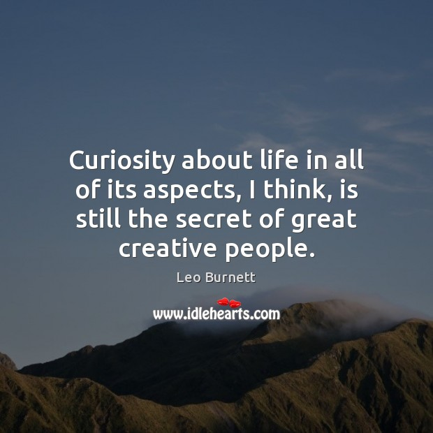Image, Curiosity about life in all of its aspects, I think, is still