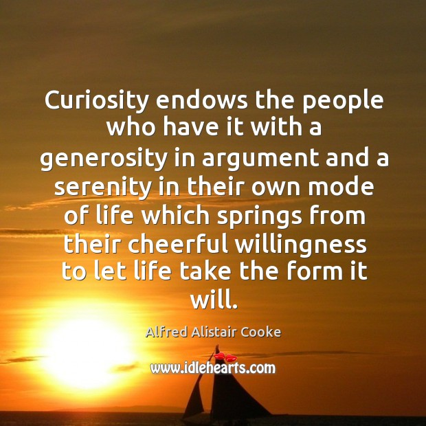 Image, Curiosity endows the people who have it with a generosity in argument and