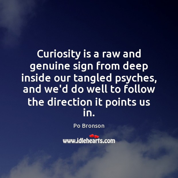 Curiosity is a raw and genuine sign from deep inside our tangled Image