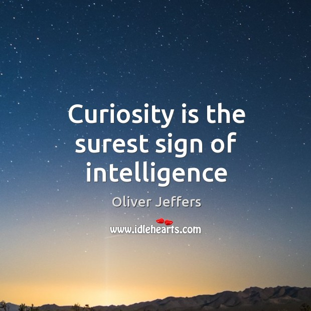 Curiosity is the surest sign of intelligence Image