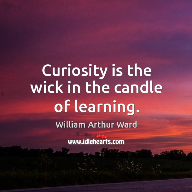 Curiosity is the wick in the candle of learning. Image