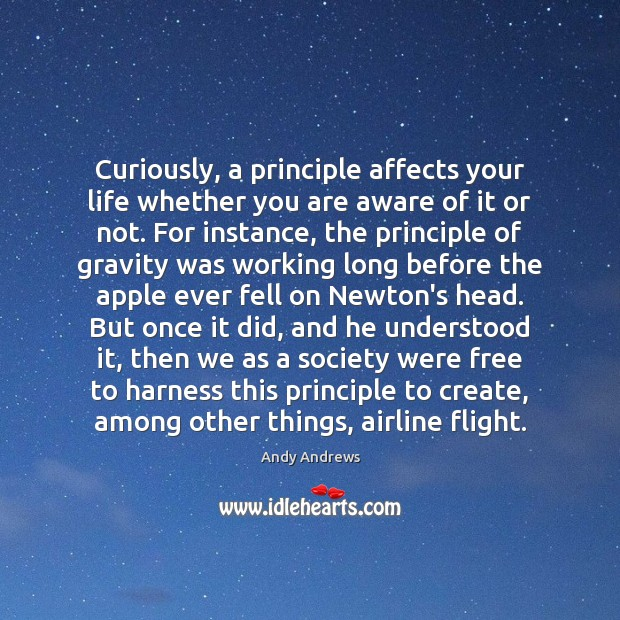 Image, Curiously, a principle affects your life whether you are aware of it