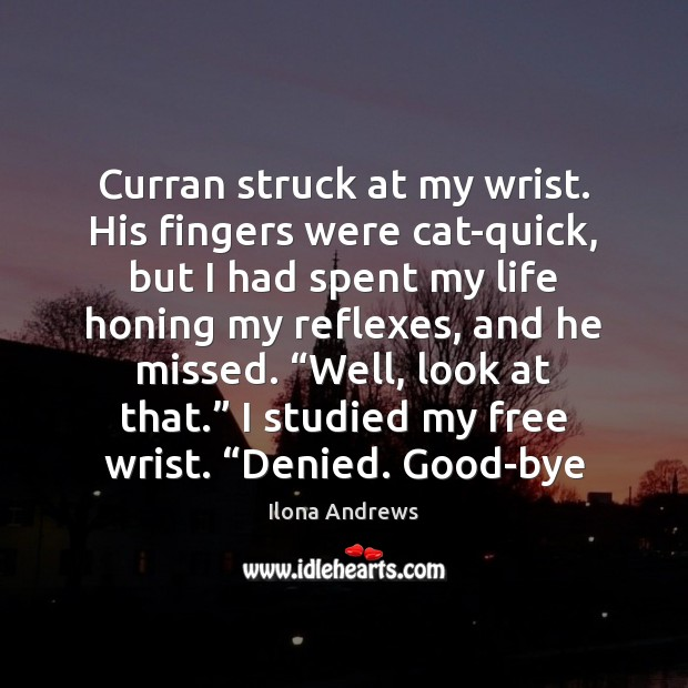 Image, Curran struck at my wrist. His fingers were cat-quick, but I had