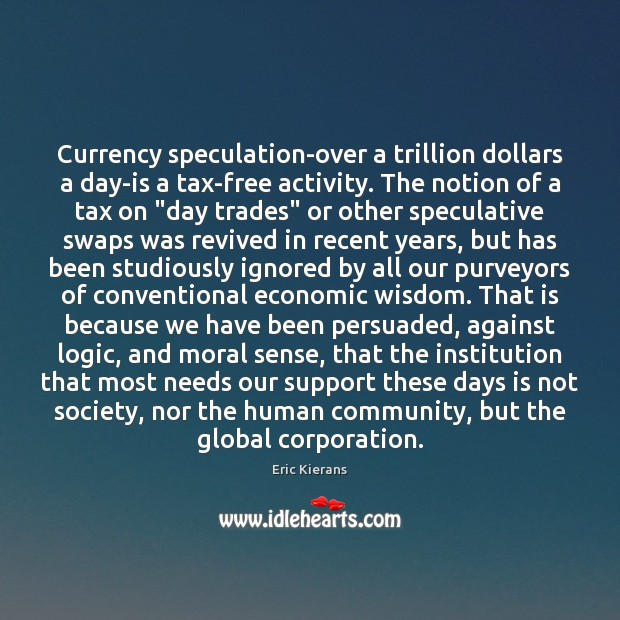 Currency speculation-over a trillion dollars a day-is a tax-free activity. The notion Image