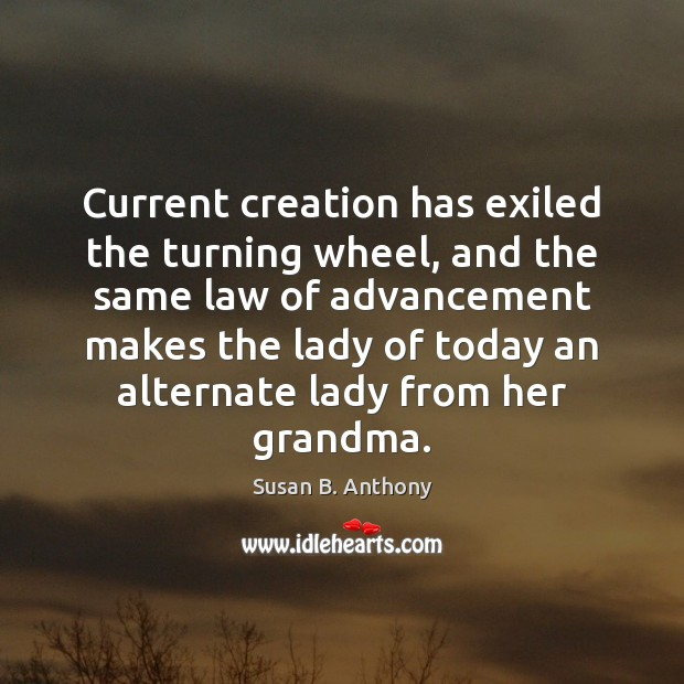 Current creation has exiled the turning wheel, and the same law of Image