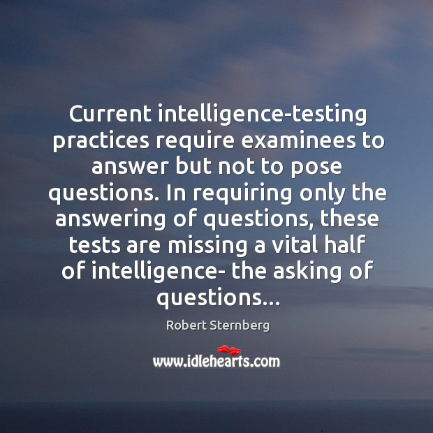 Current intelligence-testing practices require examinees to answer but not to pose questions. Image