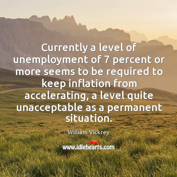 Currently a level of unemployment of 7 percent or more seems to be required to keep inflation Image