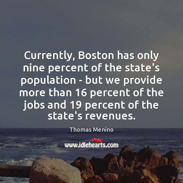 Currently, Boston has only nine percent of the state's population – but Thomas Menino Picture Quote