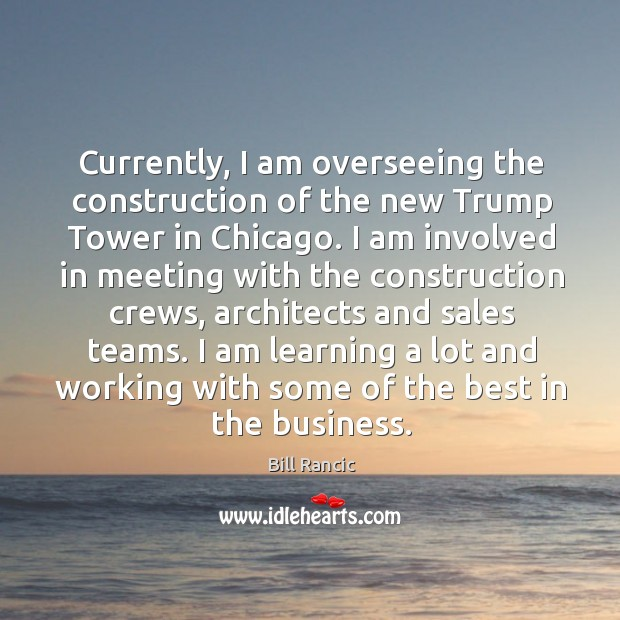 Currently, I am overseeing the construction of the new trump tower in chicago. Image